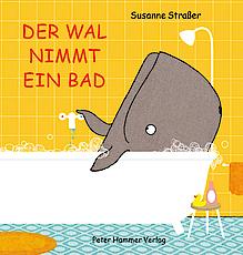 Susanne Straßer, Der Wal nimmt ein Bad, Peter Hammer Verlag, 14,90 €, ab 2 Jahren